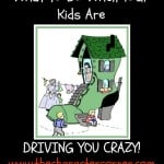 What to Do When Your Kids Are Driving You Crazy