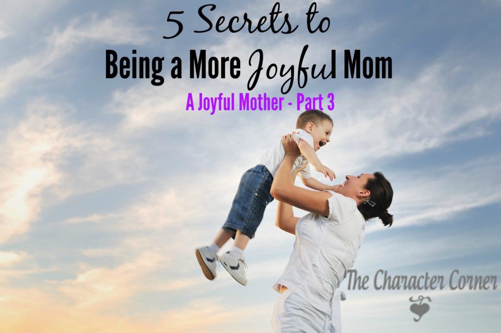 Secrets to being a joyful mom