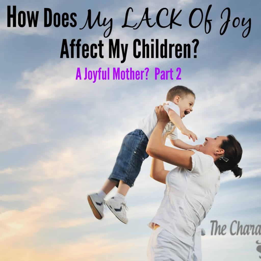 How does my lack of joy affects my children