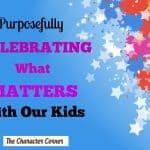 Purposefully Celebrating What Matters With Our Kids