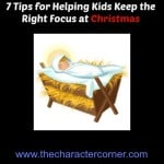 7 Tips For Helping Kids Keep the Right Focus at Christmas