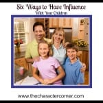 6 Ways To Have Influence With Your Kids