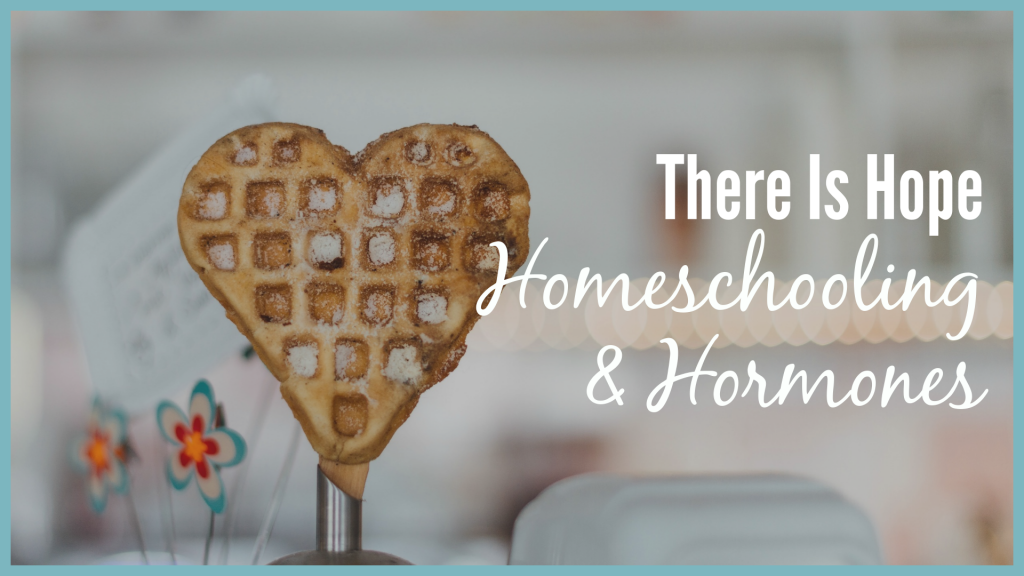 Hope for homeschooling with hormones problems