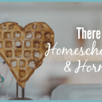 There IS Hope!  – Homeschooling & Hormones – 2