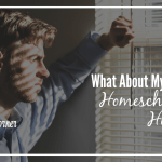 What About My Husband? Homeschooling & Hormones 5