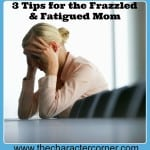 Three Ways to Handle Being Frazzled & Fatigued