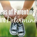 6 Areas Of Parenting That Require Determination