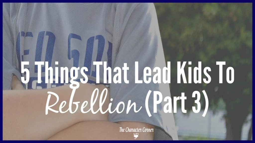5-things-that-lead-kids-to-rebellion-part-3