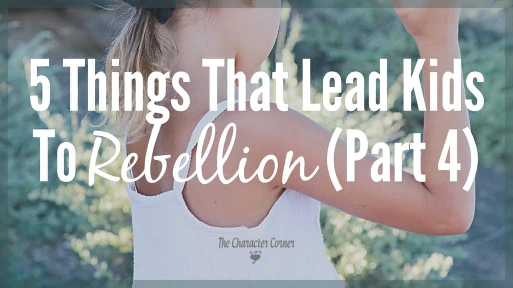 5-things-that-lead-kids-to-rebellion-part-4