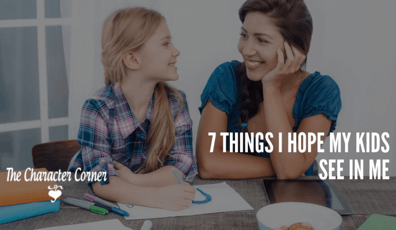 7 Things I Hope My Kids See in Me