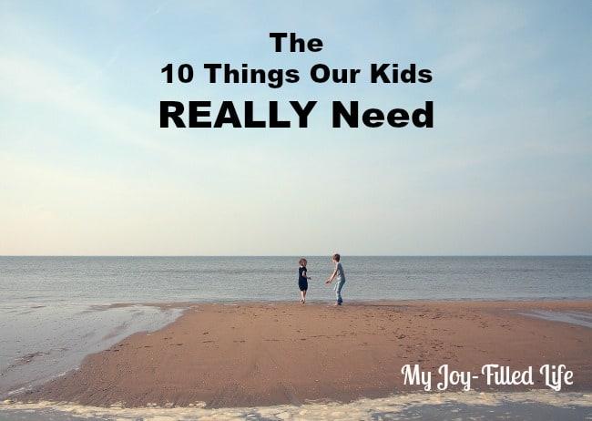 10 Things Kids Really need