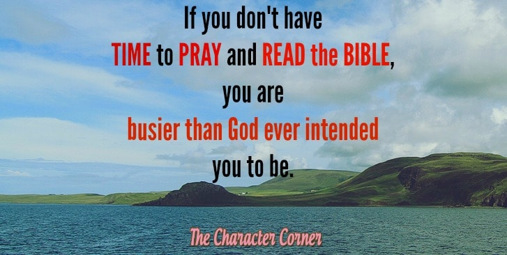 If you don't have time to pray and read Bible, you're too busy.