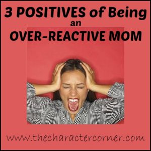 3 Positives of Over-reactive Mom