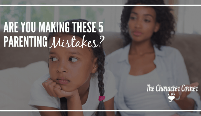 Are You Making These 5 Parenting Mistakes?