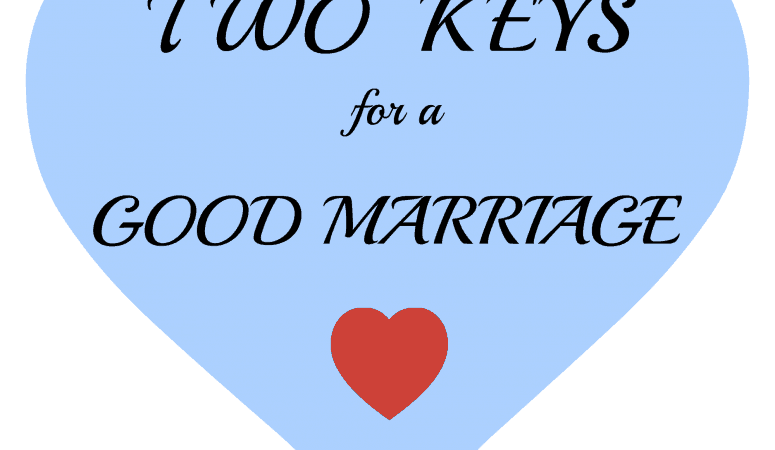 Two KEYS  for a Good Marriage
