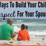 Building Your Child's Respect For Your Spouse