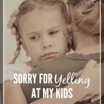 Sorry For Yelling At My Kids!