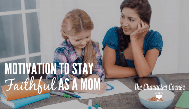 Motivation To Stay Faithful As A Mom