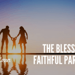 The Blessings of Faithful Parenting