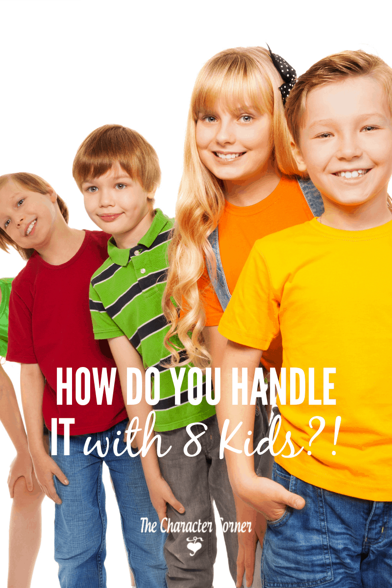 How do you handle it with 8 kids?!