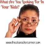 What Are You Looking For In Your Kids?
