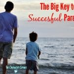 The Big Key To Successful Parenting