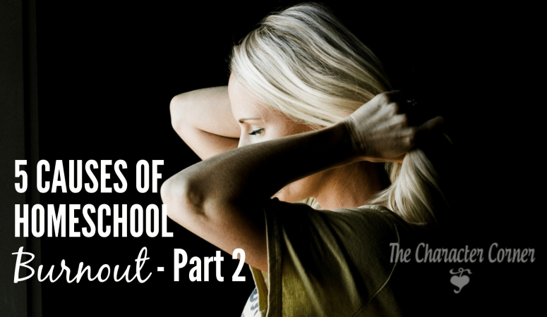 5 Causes of Homeschool Burnout – Part 2