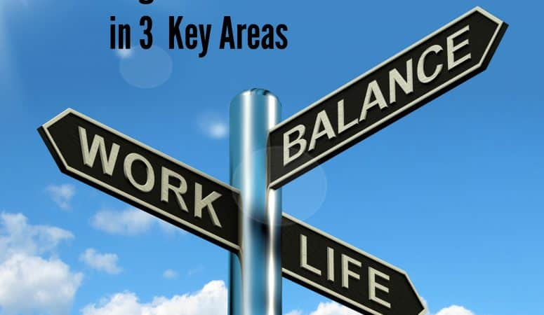 Achieving Balance in 3 Key Areas