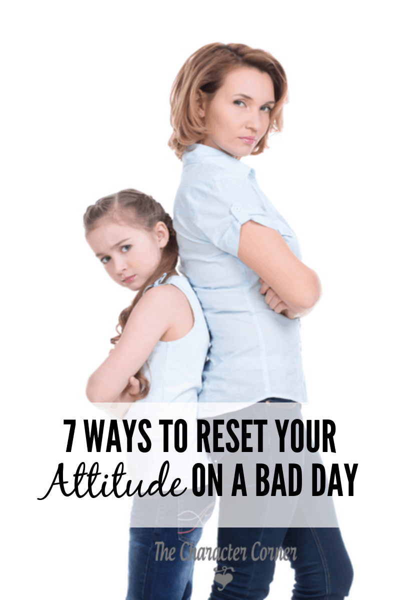 Ways to reset our attitude on a bad day