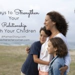 6 Ways to Strengthen Your Relationship With Your Children