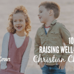 10 Tips for Raising Well Rounded Christian Children