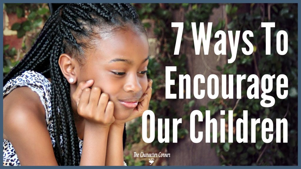 7 Ways to Encourage Our Children