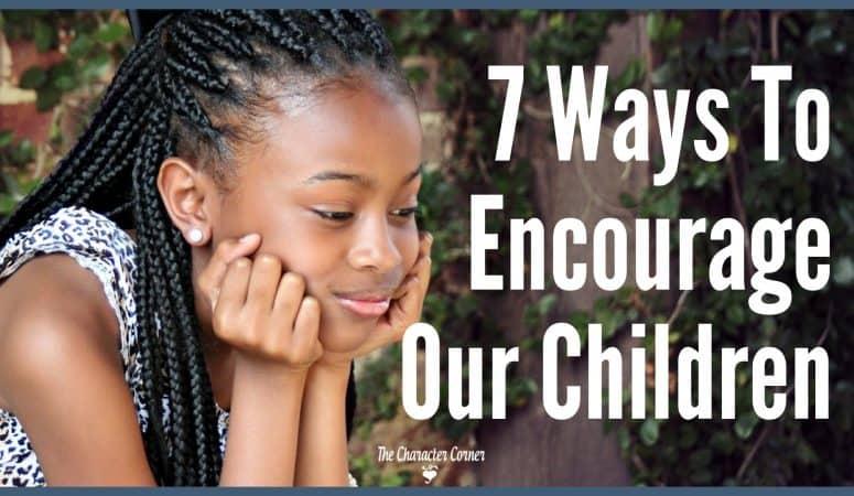 7 Ways To Encourage Our Children