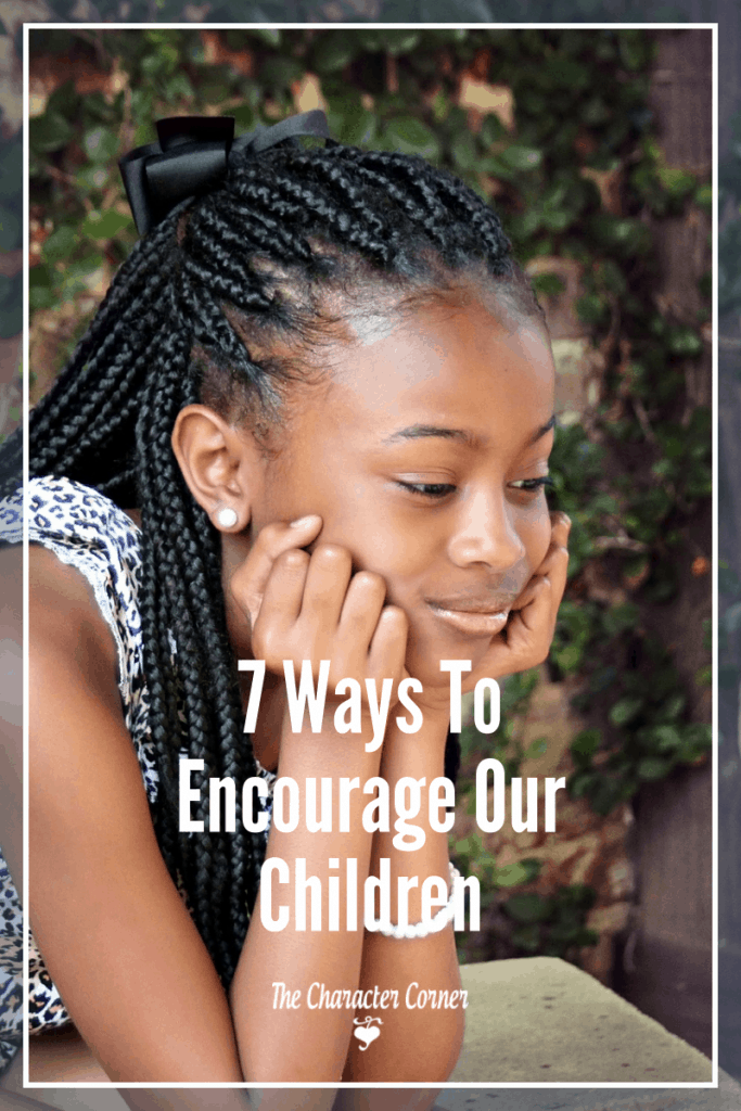 7 Ways to encourage your children today.