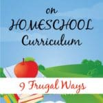 9 Frugal Ways to Save Money on Homeschool Curriculum