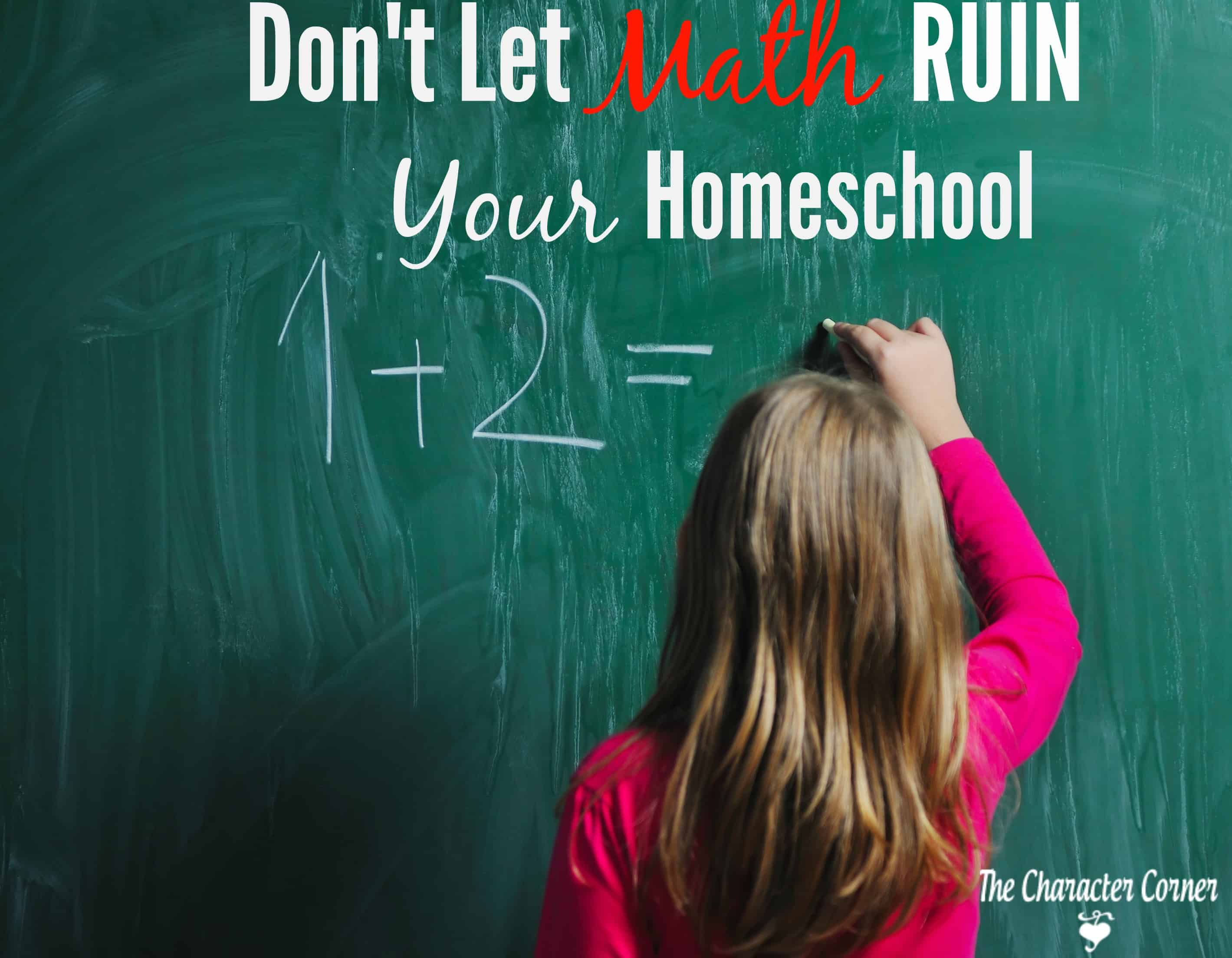 Don\'t Let Math Ruin Your Homeschool - The Character Corner