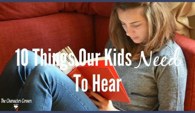 10 Things Your Kids NEED To Hear