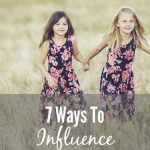 7 Ways To Influence Your Children
