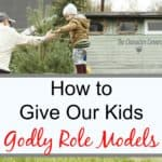 How To Give Our Kids Godly Role Models
