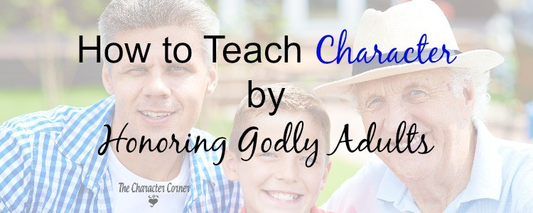 How To Teach Character By Honoring Godly Adults