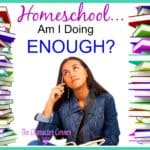 Homeschool – Am I Doing Enough?