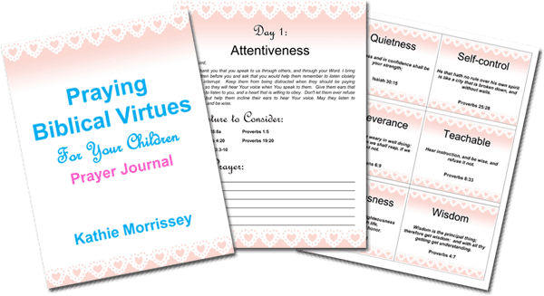 A 30-Day Prayer Challenge: Praying Character Virtues For Your Children, eternal value, Kathie Morrissey, Character Corner, truth, Scripture, homeschool, curriculum, teaching, academic success, ingredient, like Christ, equipping children, plans, pray, God's Word, hearts, lives, power, verses, prayer journal, Proverbs, change hearts, teach diligently, promises, wrong behavior, challenge, personalize,