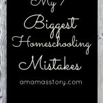 My 7 Biggest Homeschooling Mistakes