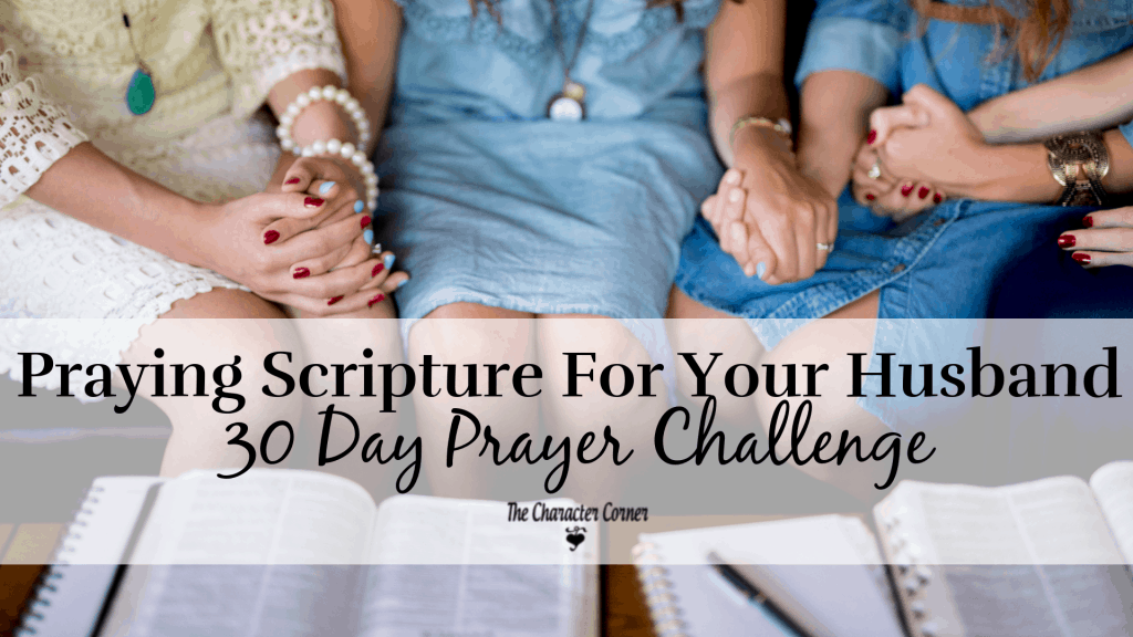Praying Scripture for your Husband 30 Day Prayer Challenge on The Character Corner