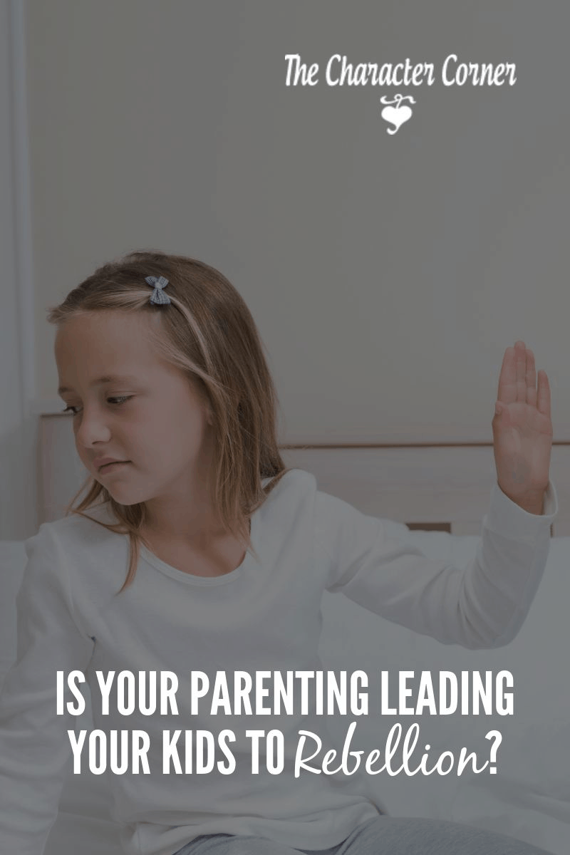 is your parenting leading your kids to rebellion
