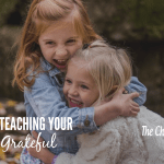 7 Tips For Teaching Your Kids To Be Grateful