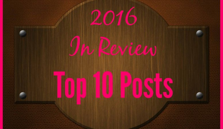 2016 In Review:  My Top 10 Most Popular Posts