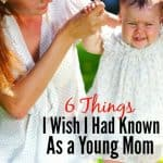 6 Things I Wish I Had Known As A Young Mom