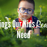 7 Things Your Kids Really Need