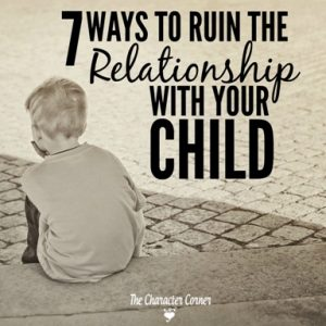 7-ways-to-ruin-the-relationship-with-your-child-t